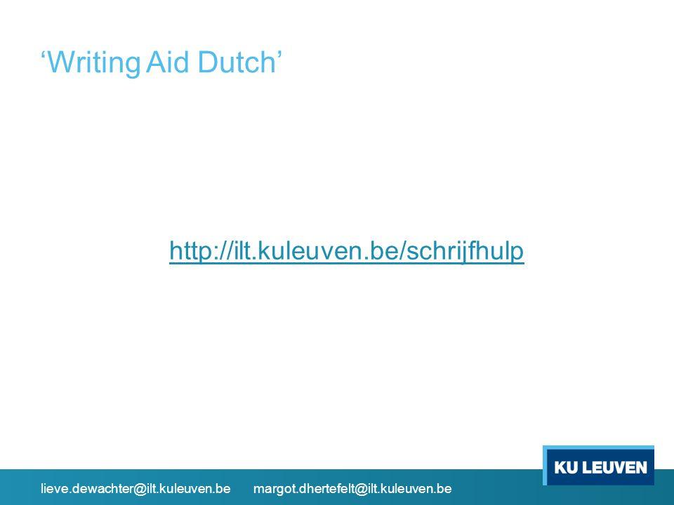 'Writing Aid Dutch' http://ilt.kuleuven.be/schrijfhulp lieve.dewachter@ilt.kuleuven.be margot.dhertefelt@ilt.kuleuven.be