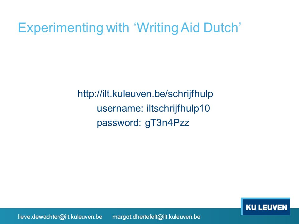Experimenting with 'Writing Aid Dutch' http://ilt.kuleuven.be/schrijfhulp username: iltschrijfhulp10 password: gT3n4Pzz lieve.dewachter@ilt.kuleuven.be margot.dhertefelt@ilt.kuleuven.be