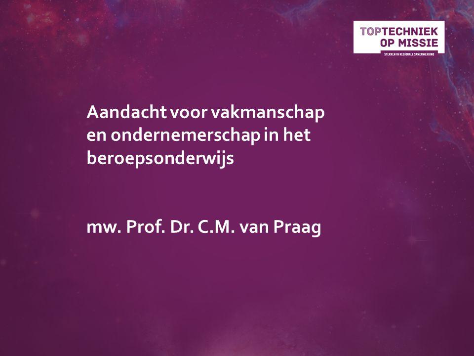 Aandacht voor vakmanschap en ondernemerschap in het beroepsonderwijs mw. Prof. Dr. C.M. van Praag