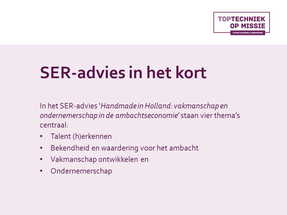 SER-advies in het kort In het SER-advies 'Handmade in Holland: vakmanschap en ondernemerschap in de ambachtseconomie' staan vier thema's centraal: Talent (h)erkennen Bekendheid en waardering voor het ambacht Vakmanschap ontwikkelen en Ondernemerschap