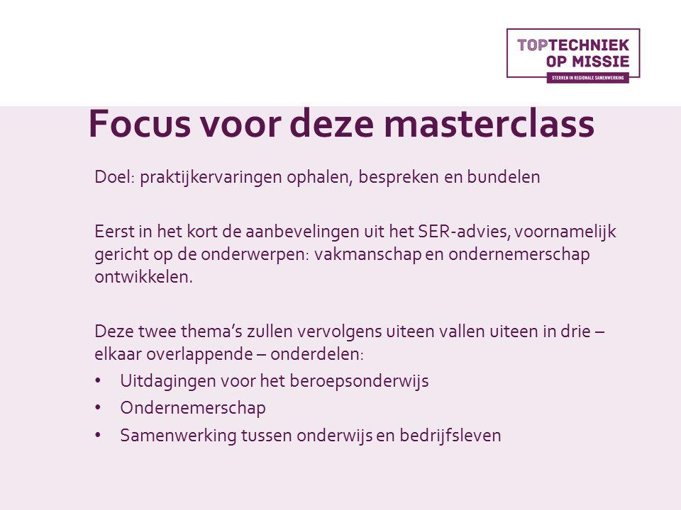 Focus voor deze masterclass Doel: praktijkervaringen ophalen, bespreken en bundelen Eerst in het kort de aanbevelingen uit het SER-advies, voornamelijk gericht op de onderwerpen: vakmanschap en ondernemerschap ontwikkelen.