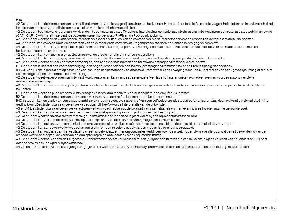 Marktonderzoek © 2011 | Noordhoff Uitgevers bv H10 A2 De student kan de kenmerken van verschillende vormen van de vragenlijsten afnemen herkennen. Het