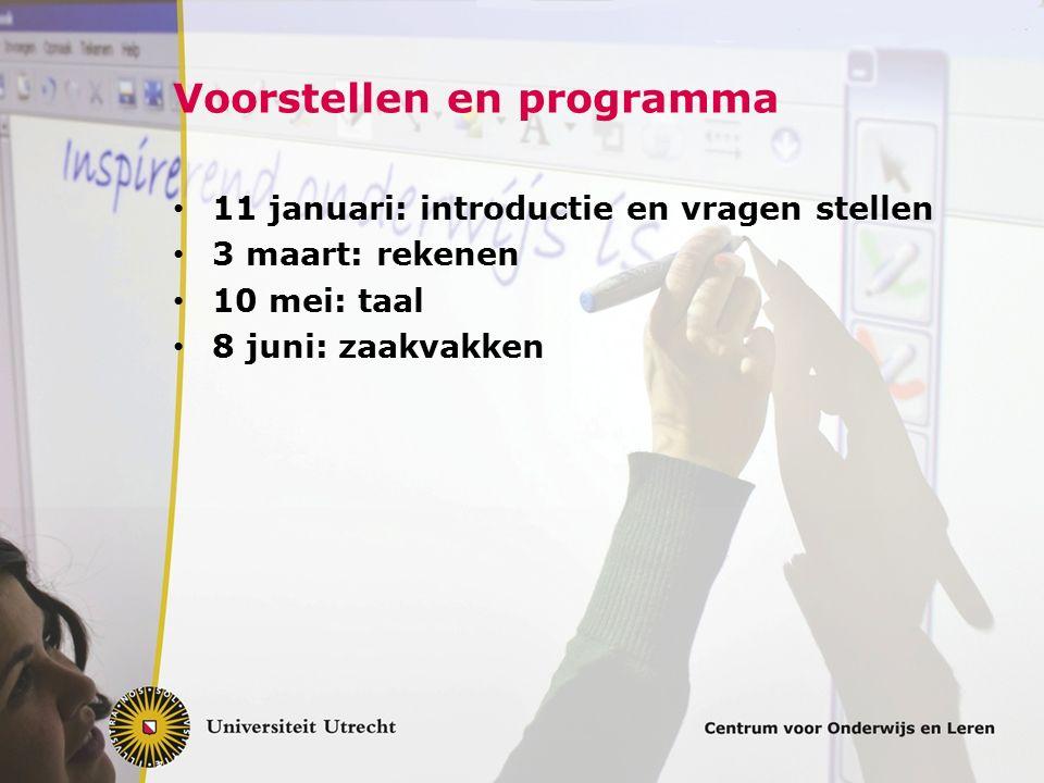 Voorstellen en programma 11 januari: introductie en vragen stellen 3 maart: rekenen 10 mei: taal 8 juni: zaakvakken