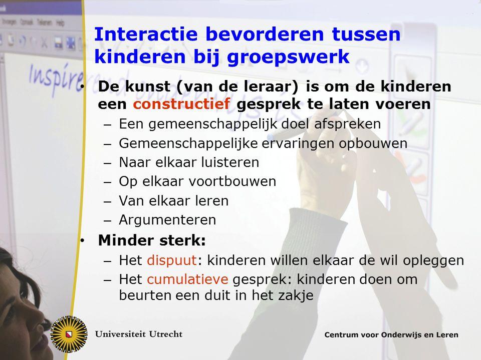 Interactie bevorderen tussen kinderen bij groepswerk De kunst (van de leraar) is om de kinderen een constructief gesprek te laten voeren – Een gemeens