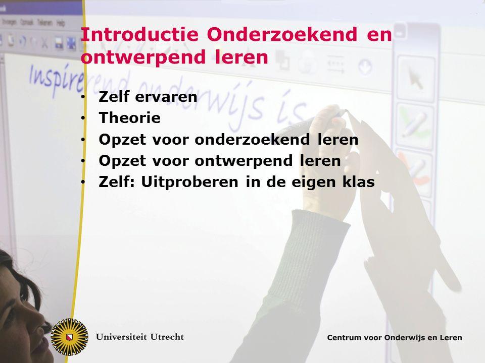 Introductie Onderzoekend en ontwerpend leren Zelf ervaren Theorie Opzet voor onderzoekend leren Opzet voor ontwerpend leren Zelf: Uitproberen in de eigen klas