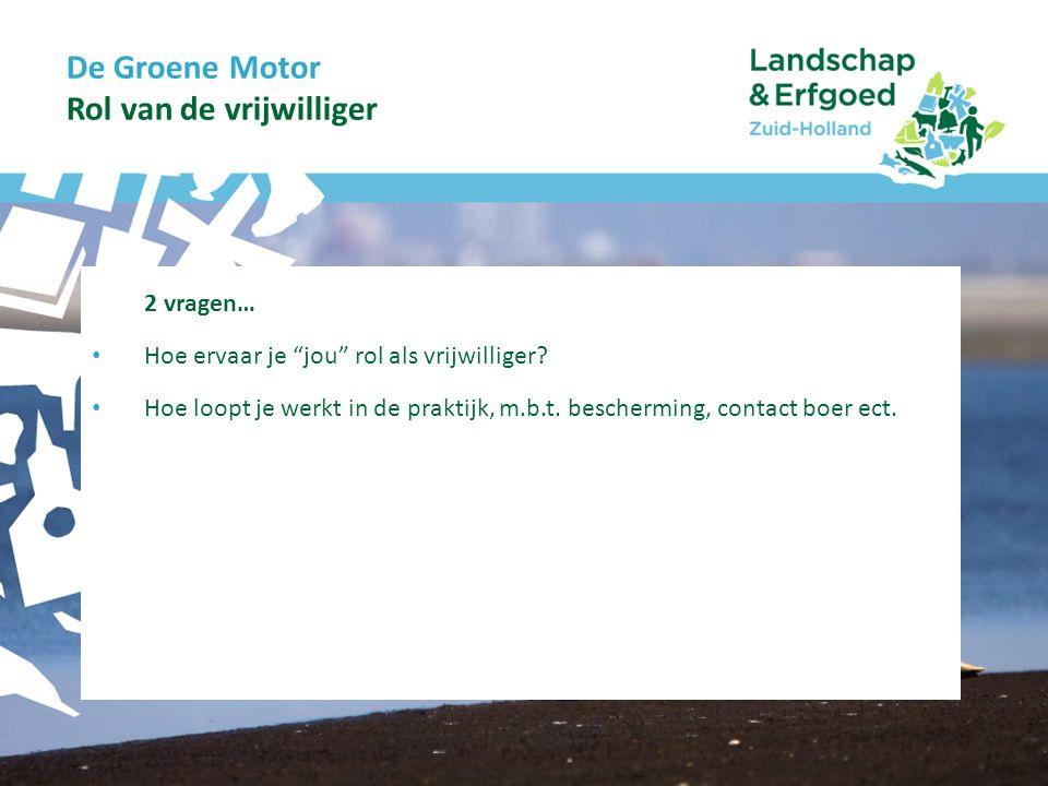 De Groene Motor De weidevogel & De vrijwilliger staan centraal! Vragen en reacties?