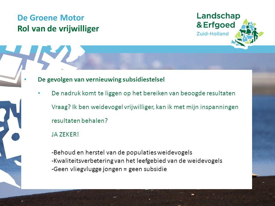 De Groene Motor Rol van de vrijwilliger – samen werken De gevolgen van vernieuwing subsidiestelsel Gegevens worden van grotere waarde Jou mening telt.