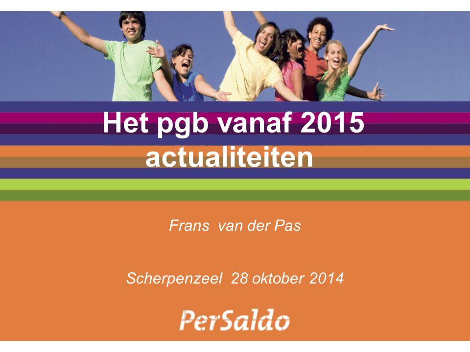 Het pgb vanaf 2015 actualiteiten Frans van der Pas Scherpenzeel 28 oktober 2014