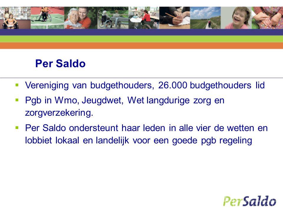 Per Saldo  Vereniging van budgethouders, 26.000 budgethouders lid  Pgb in Wmo, Jeugdwet, Wet langdurige zorg en zorgverzekering.