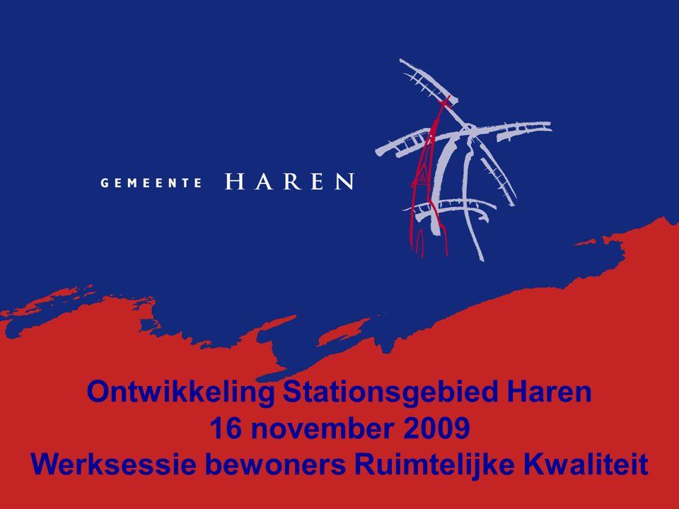 Ontwikkeling Stationsgebied Haren 16 november 2009 Werksessie bewoners Ruimtelijke Kwaliteit