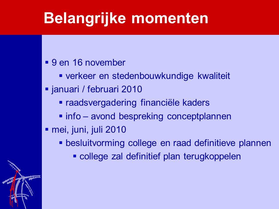 Belangrijke momenten  9 en 16 november  verkeer en stedenbouwkundige kwaliteit  januari / februari 2010  raadsvergadering financiële kaders  info