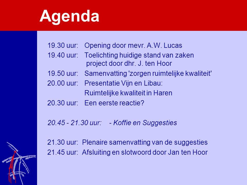 Agenda 19.30 uur: Opening door mevr. A.W. Lucas 19.40 uur: Toelichting huidige stand van zaken project door dhr. J. ten Hoor 19.50 uur: Samenvatting '