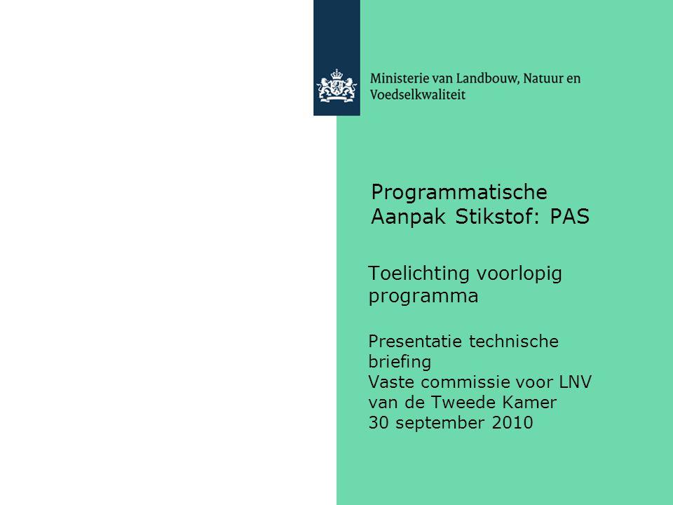Programmatische Aanpak Stikstof: PAS Toelichting voorlopig programma Presentatie technische briefing Vaste commissie voor LNV van de Tweede Kamer 30 september 2010