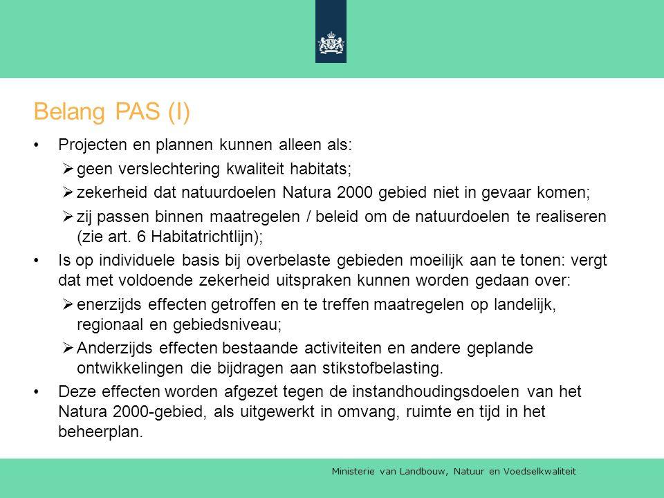 Ministerie van Landbouw, Natuur en Voedselkwaliteit Belang PAS (I) Projecten en plannen kunnen alleen als:  geen verslechtering kwaliteit habitats;  zekerheid dat natuurdoelen Natura 2000 gebied niet in gevaar komen;  zij passen binnen maatregelen / beleid om de natuurdoelen te realiseren (zie art.