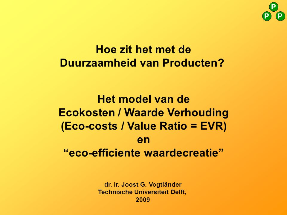 Het model van de Ecokosten / Waarde Verhouding (Eco-costs / Value Ratio = EVR) en eco-efficiente waardecreatie dr.