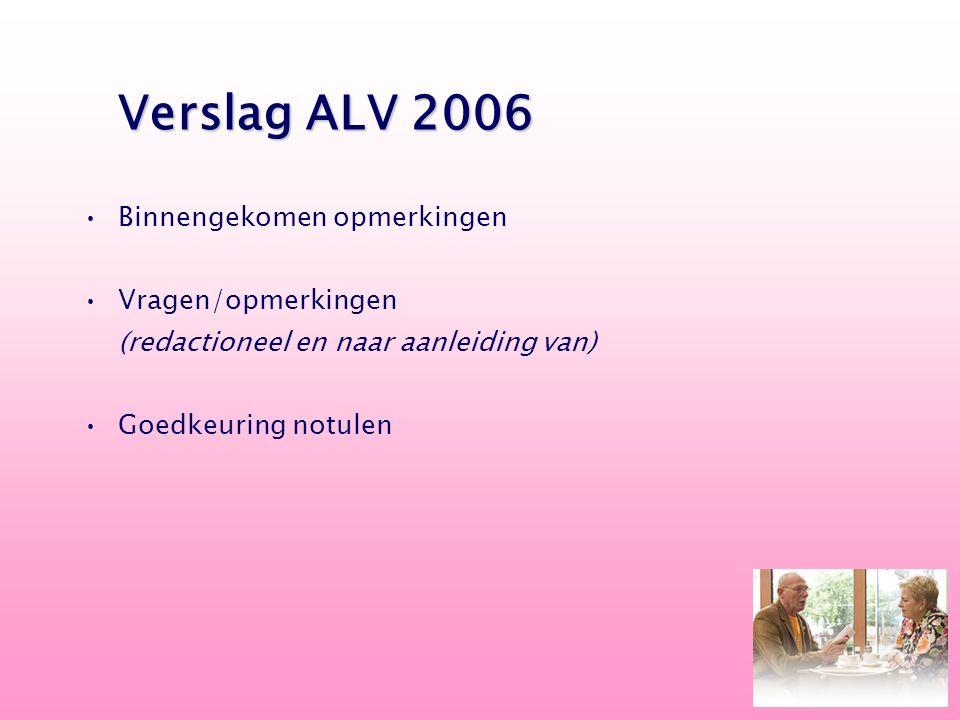 Binnengekomen opmerkingen Vragen/opmerkingen (redactioneel en naar aanleiding van) Goedkeuring notulen Verslag ALV 2006