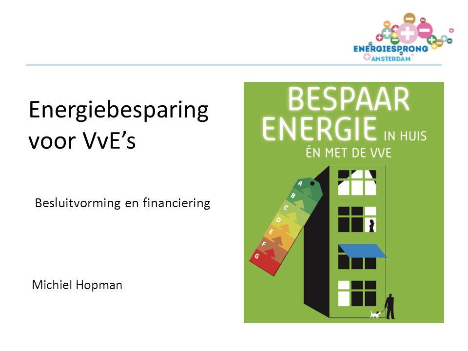 Energiebesparing voor VvE's Michiel Hopman Besluitvorming en financiering