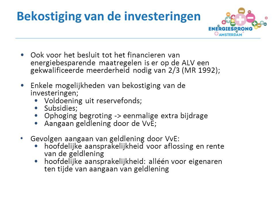 Bekostiging van de investeringen Ook voor het besluit tot het financieren van energiebesparende maatregelen is er op de ALV een gekwalificeerde meerderheid nodig van 2/3 (MR 1992); Enkele mogelijkheden van bekostiging van de investeringen; Voldoening uit reservefonds; Subsidies; Ophoging begroting -> eenmalige extra bijdrage Aangaan geldlening door de VvE; Gevolgen aangaan van geldlening door VvE: hoofdelijke aansprakelijkheid voor aflossing en rente van de geldlening hoofdelijke aansprakelijkheid: alléén voor eigenaren ten tijde van aangaan van geldlening
