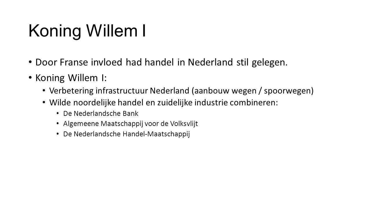 Koning Willem I Door Franse invloed had handel in Nederland stil gelegen.