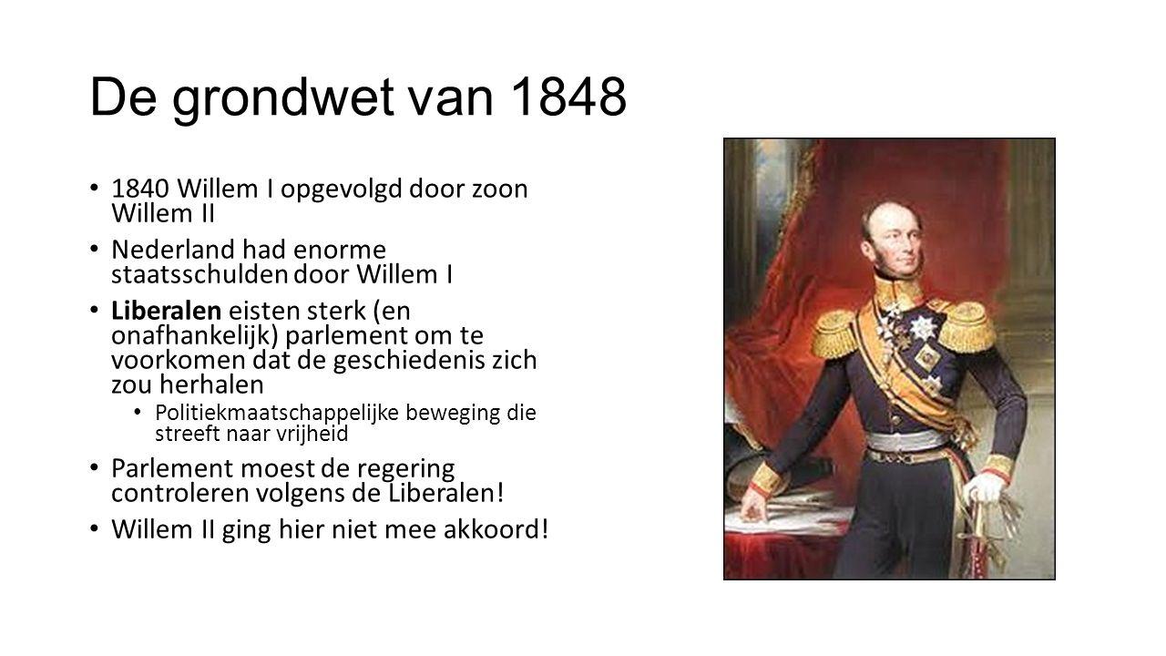 De grondwet van 1848 1840 Willem I opgevolgd door zoon Willem II Nederland had enorme staatsschulden door Willem I Liberalen eisten sterk (en onafhankelijk) parlement om te voorkomen dat de geschiedenis zich zou herhalen Politiekmaatschappelijke beweging die streeft naar vrijheid Parlement moest de regering controleren volgens de Liberalen.