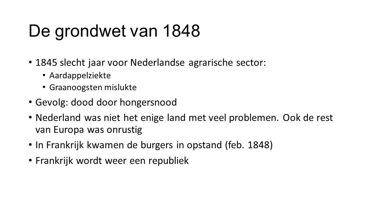 De grondwet van 1848 1845 slecht jaar voor Nederlandse agrarische sector: Aardappelziekte Graanoogsten mislukte Gevolg: dood door hongersnood Nederland was niet het enige land met veel problemen.