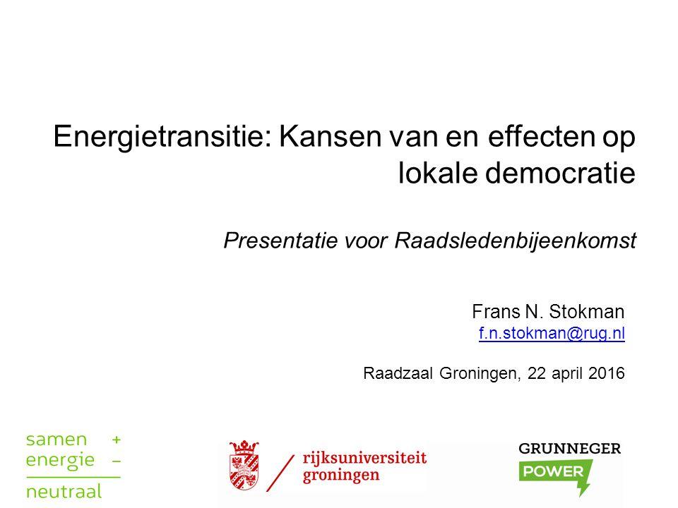 Energietransitie: Kansen van en effecten op lokale democratie Presentatie voor Raadsledenbijeenkomst Frans N. Stokman f.n.stokman@rug.nl f.n.stokman@r