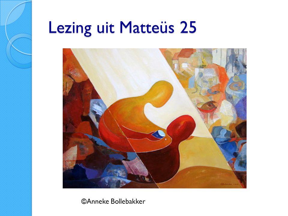 Lezing uit Matteüs 25 ©Anneke Bollebakker