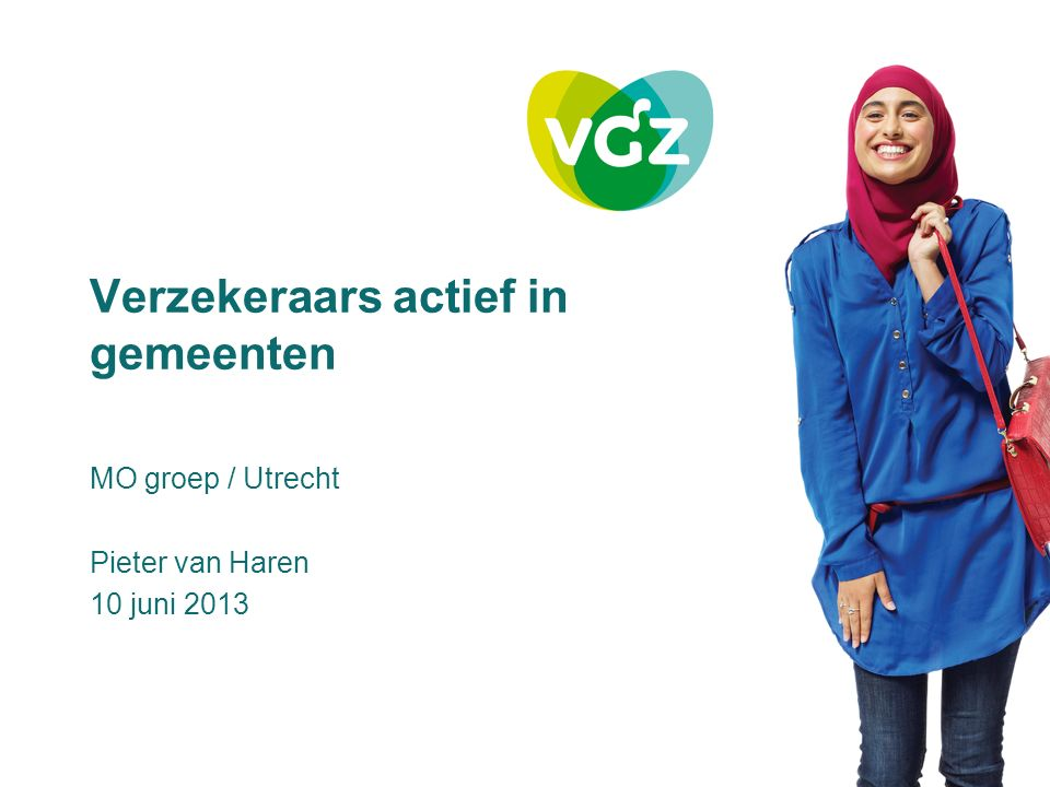 Verzekeraars actief in gemeenten MO groep / Utrecht Pieter van Haren 10 juni 2013