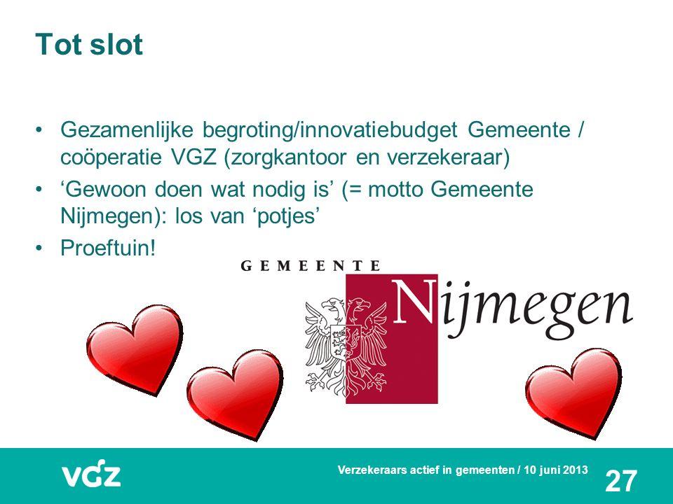 Tot slot Gezamenlijke begroting/innovatiebudget Gemeente / coöperatie VGZ (zorgkantoor en verzekeraar) 'Gewoon doen wat nodig is' (= motto Gemeente Ni
