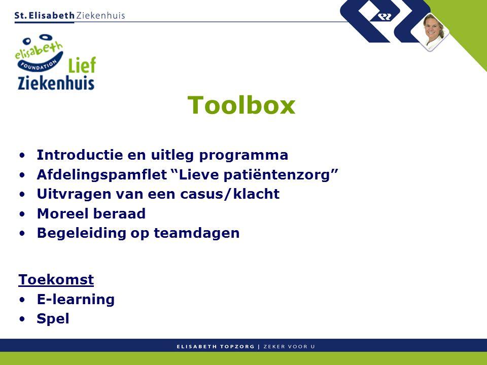 Toolbox Introductie en uitleg programma Afdelingspamflet Lieve patiëntenzorg Uitvragen van een casus/klacht Moreel beraad Begeleiding op teamdagen Toekomst E-learning Spel