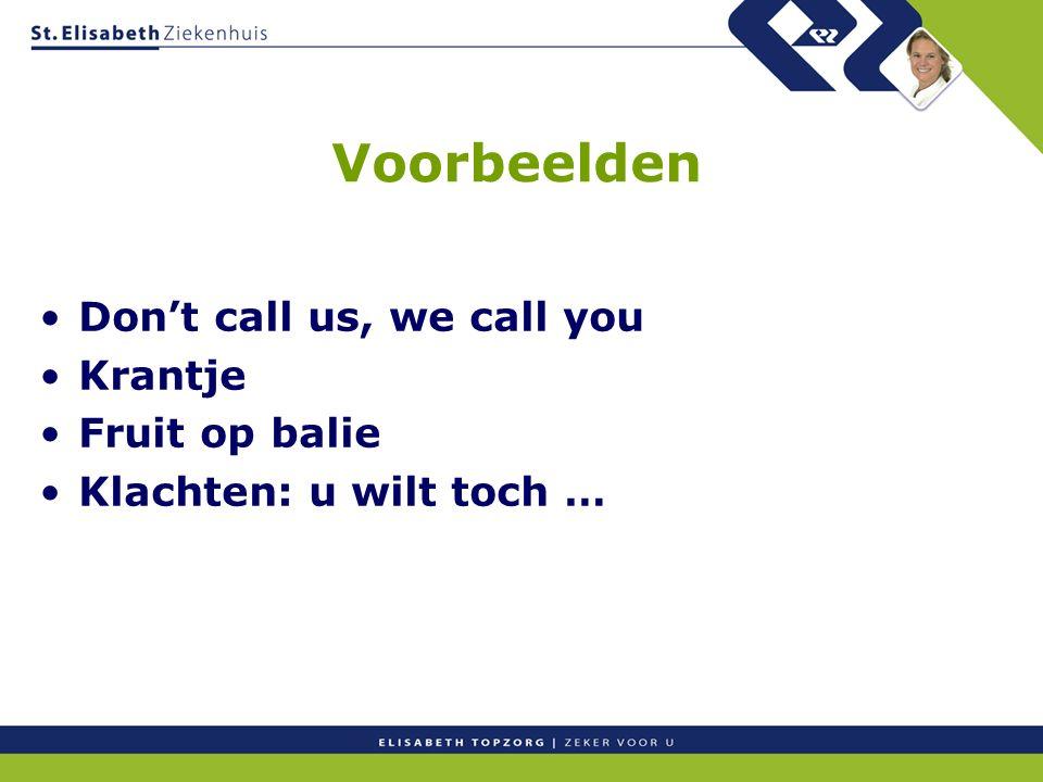 Voorbeelden Don't call us, we call you Krantje Fruit op balie Klachten: u wilt toch …