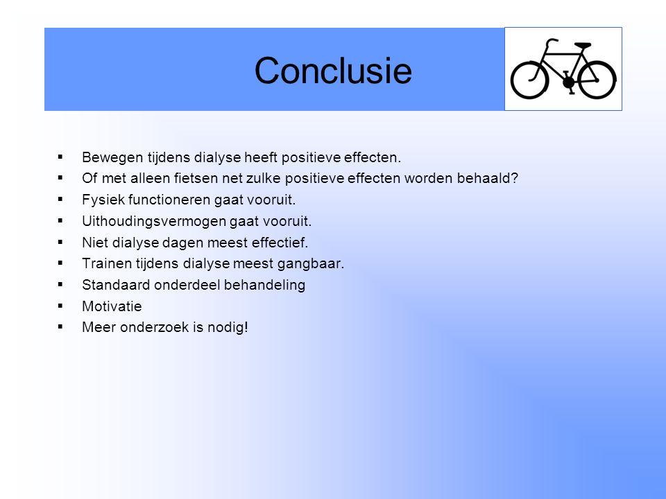  Bewegen tijdens dialyse heeft positieve effecten.  Of met alleen fietsen net zulke positieve effecten worden behaald?  Fysiek functioneren gaat vo