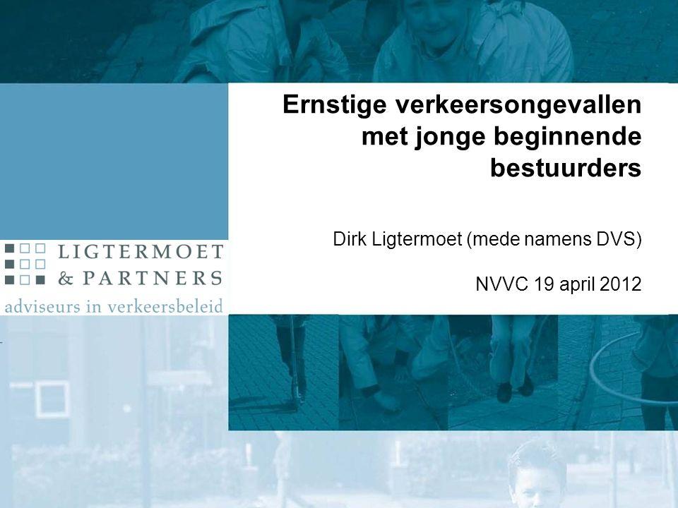 Ernstige verkeersongevallen met jonge beginnende bestuurders Dirk Ligtermoet (mede namens DVS) NVVC 19 april 2012