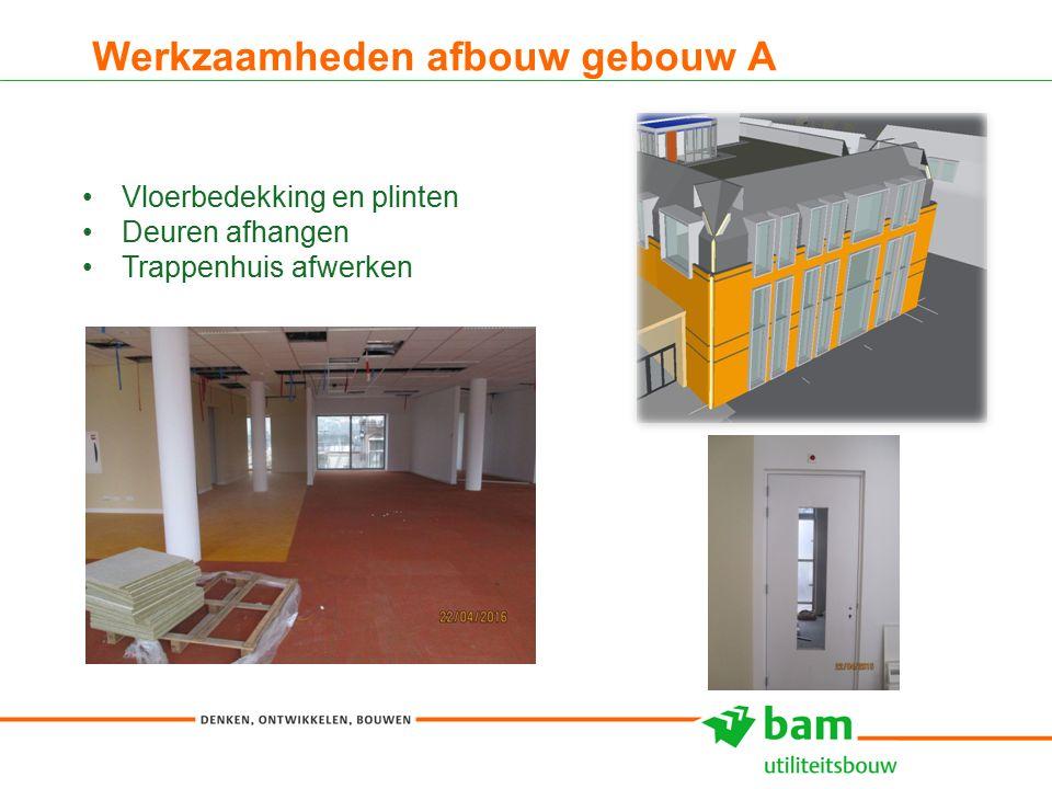 Werkzaamheden afbouw gebouw A 15 Vloerbedekking en plinten Deuren afhangen Trappenhuis afwerken