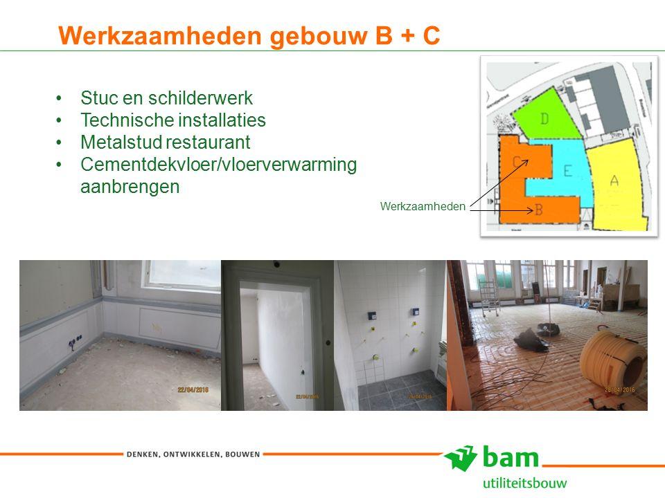 Werkzaamheden gebouw B + C 16 Stuc en schilderwerk Technische installaties Metalstud restaurant Cementdekvloer/vloerverwarming aanbrengen Werkzaamheden