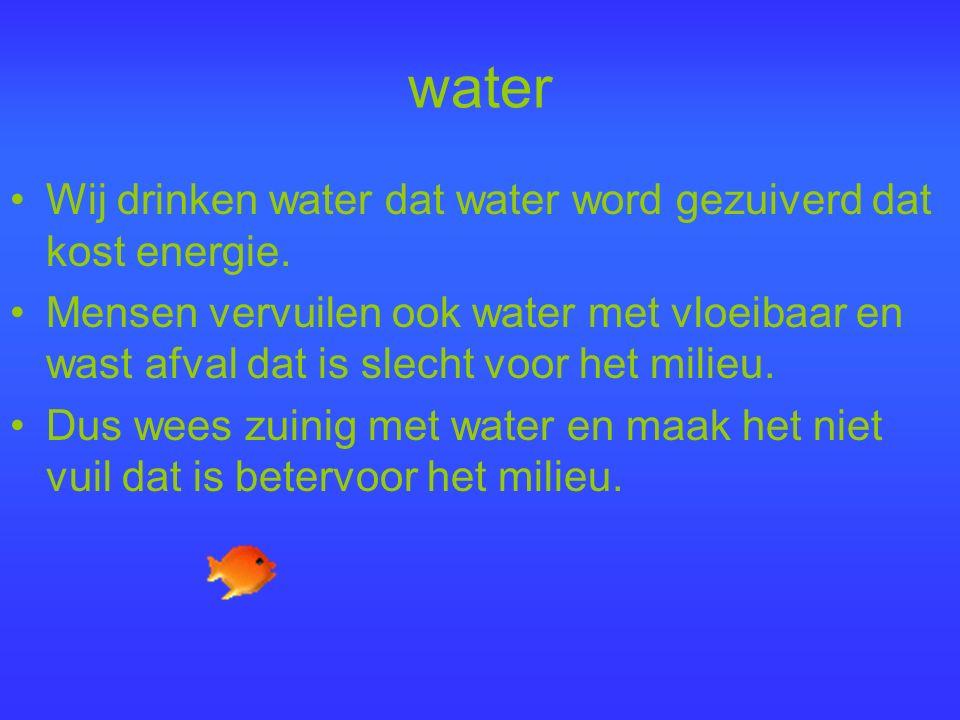 water Wij drinken water dat water word gezuiverd dat kost energie.