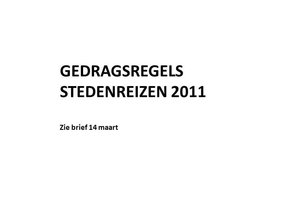 GEDRAGSREGELS STEDENREIZEN 2011 Zie brief 14 maart