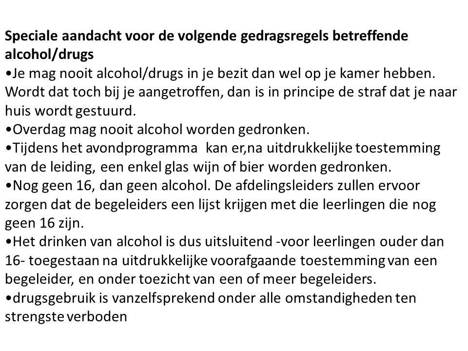 Speciale aandacht voor de volgende gedragsregels betreffende alcohol/drugs Je mag nooit alcohol/drugs in je bezit dan wel op je kamer hebben.