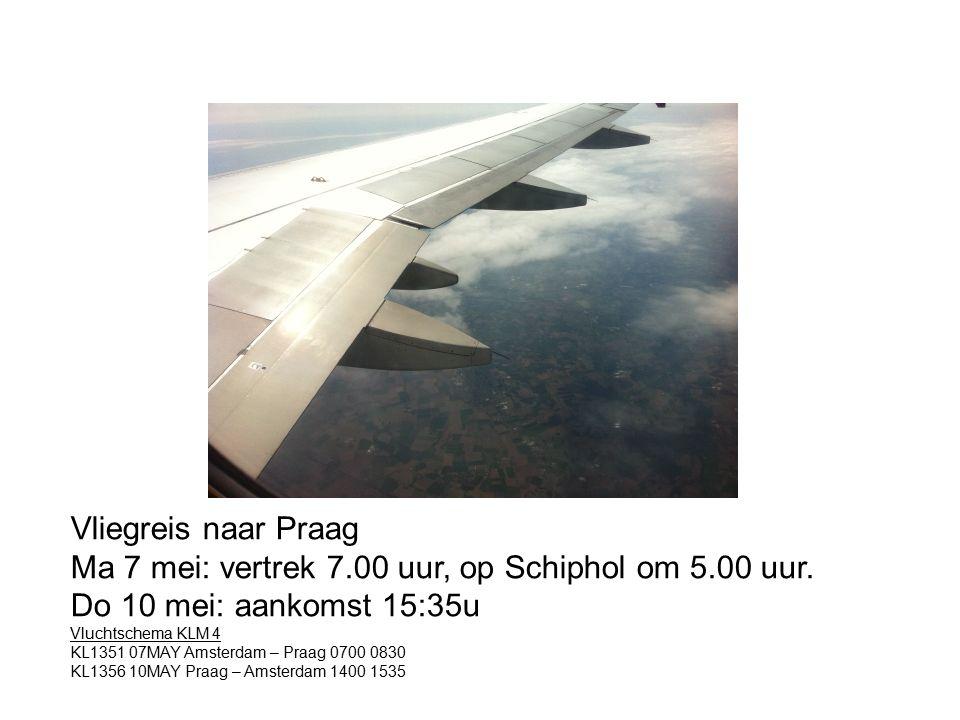Vliegreis naar Praag Ma 7 mei: vertrek 7.00 uur, op Schiphol om 5.00 uur.