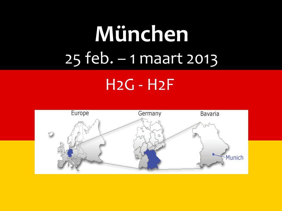 München 25 feb. – 1 maart 2013 H2G - H2F