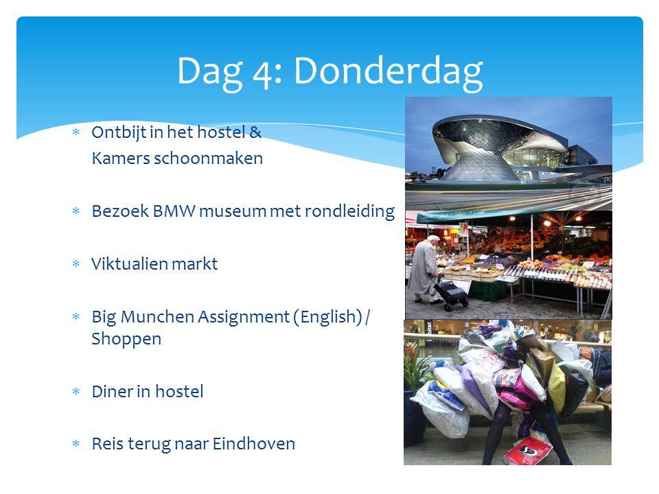  Ontbijt in het hostel & Kamers schoonmaken  Bezoek BMW museum met rondleiding  Viktualien markt  Big Munchen Assignment (English) / Shoppen  Diner in hostel  Reis terug naar Eindhoven Dag 4: Donderdag