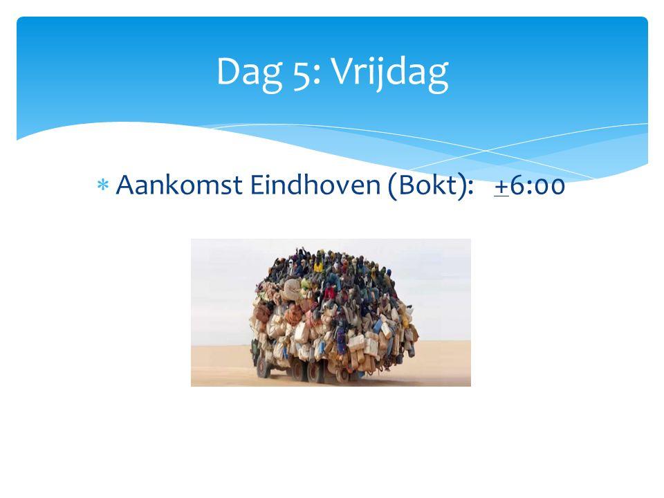  Aankomst Eindhoven (Bokt): +6:00 Dag 5: Vrijdag