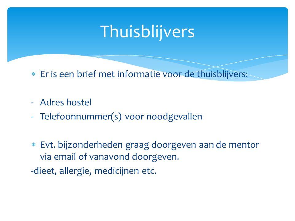 Thuisblijvers  Er is een brief met informatie voor de thuisblijvers: - Adres hostel -Telefoonnummer(s) voor noodgevallen  Evt.