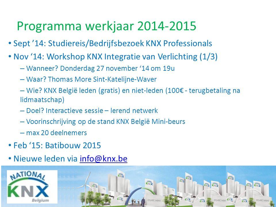 Programma werkjaar 2014-2015 Sept '14: Studiereis/Bedrijfsbezoek KNX Professionals Nov '14: Workshop KNX Integratie van Verlichting (1/3) – Wanneer? D