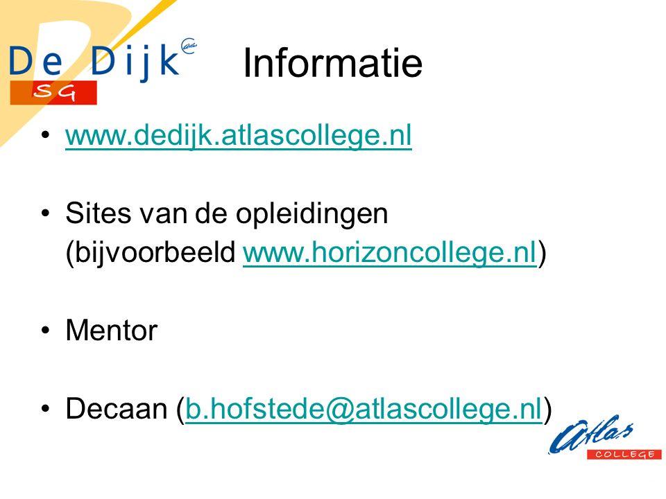Informatie www.dedijk.atlascollege.nl Sites van de opleidingen (bijvoorbeeld www.horizoncollege.nl)www.horizoncollege.nl Mentor Decaan (b.hofstede@atlascollege.nl)b.hofstede@atlascollege.nl