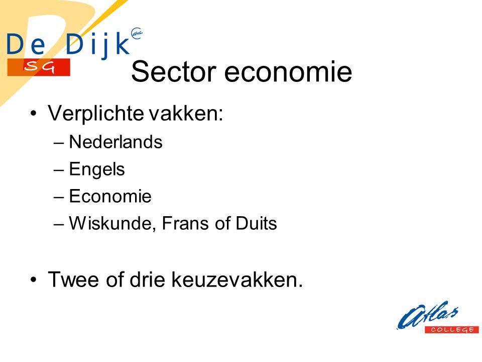 Sector economie Verplichte vakken: –Nederlands –Engels –Economie –Wiskunde, Frans of Duits Twee of drie keuzevakken.