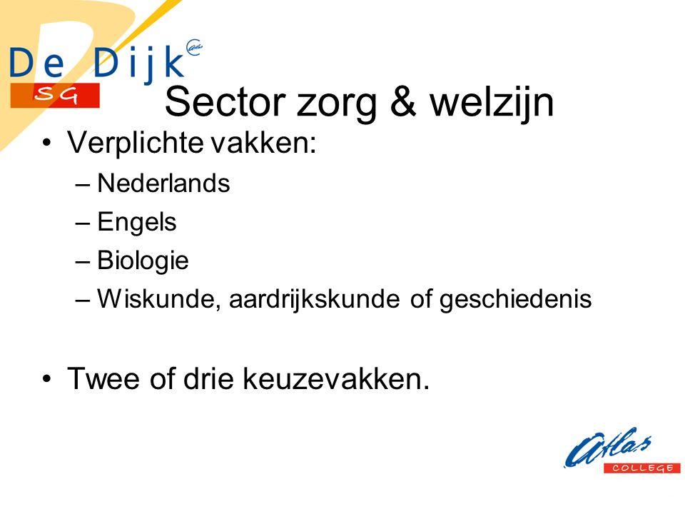 Sector zorg & welzijn Verplichte vakken: –Nederlands –Engels –Biologie –Wiskunde, aardrijkskunde of geschiedenis Twee of drie keuzevakken.