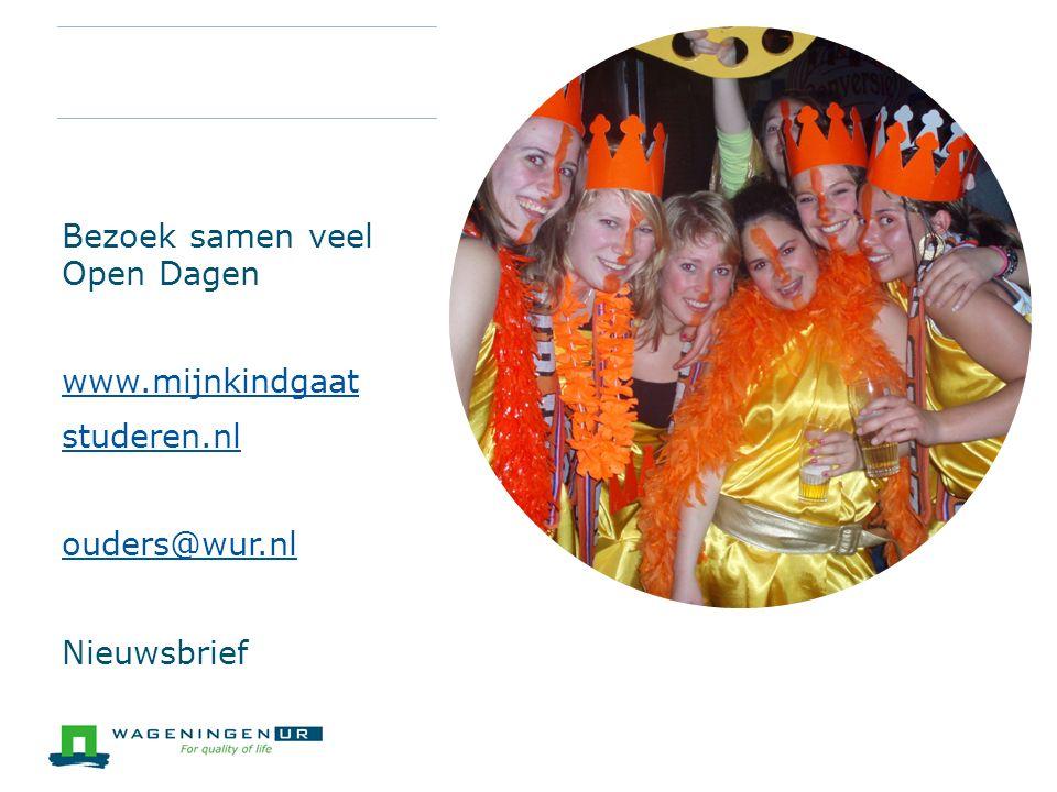 Bezoek samen veel Open Dagen www.mijnkindgaat studeren.nl ouders@wur.nl Nieuwsbrief