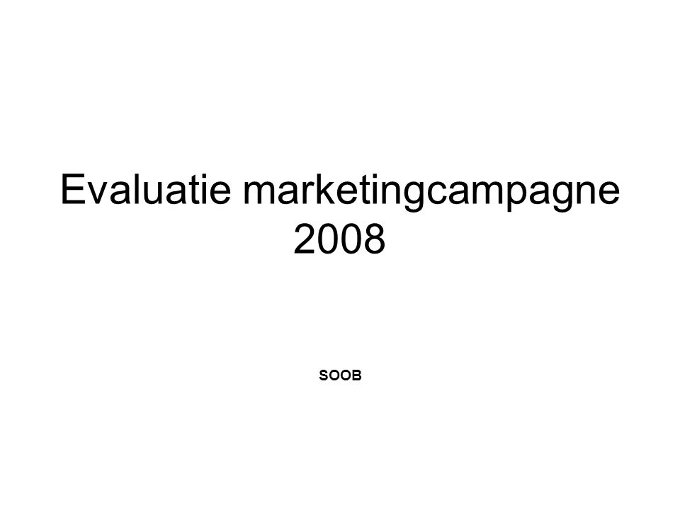 Evaluatie marketingcampagne 2008 SOOB