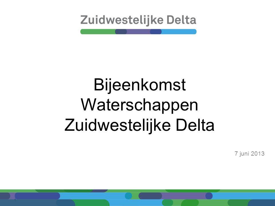 1 Bijeenkomst Waterschappen Zuidwestelijke Delta 7 juni 2013